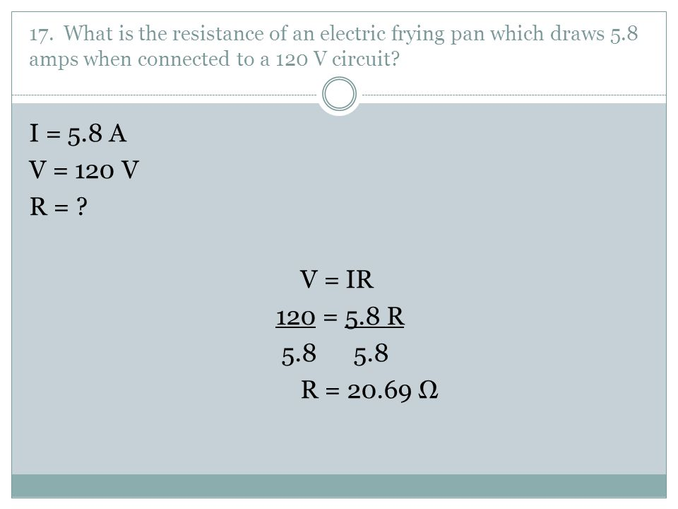 17. What is the resistance of an electric frying pan which draws 5