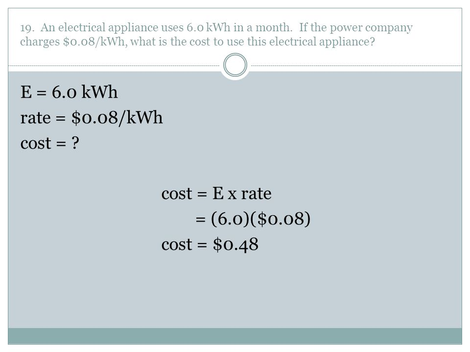 19. An electrical appliance uses 6. 0 kWh in a month