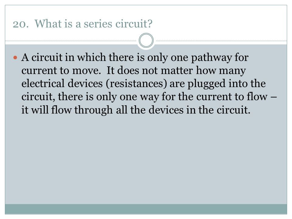 20. What is a series circuit