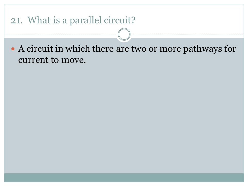 21. What is a parallel circuit
