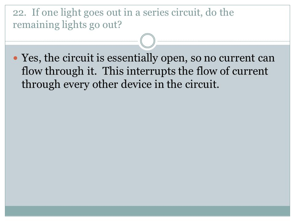 22. If one light goes out in a series circuit, do the remaining lights go out