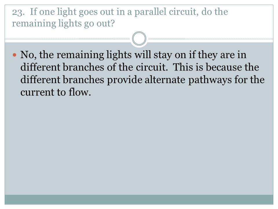 23. If one light goes out in a parallel circuit, do the remaining lights go out