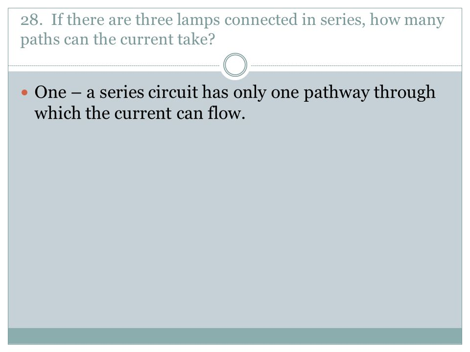 28. If there are three lamps connected in series, how many paths can the current take