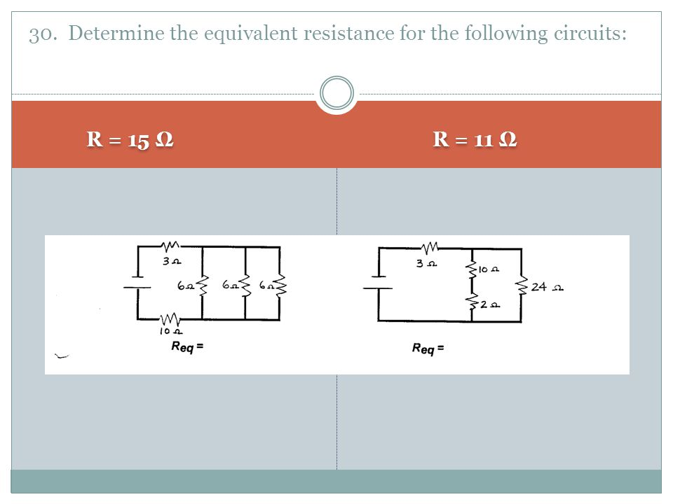 30. Determine the equivalent resistance for the following circuits: