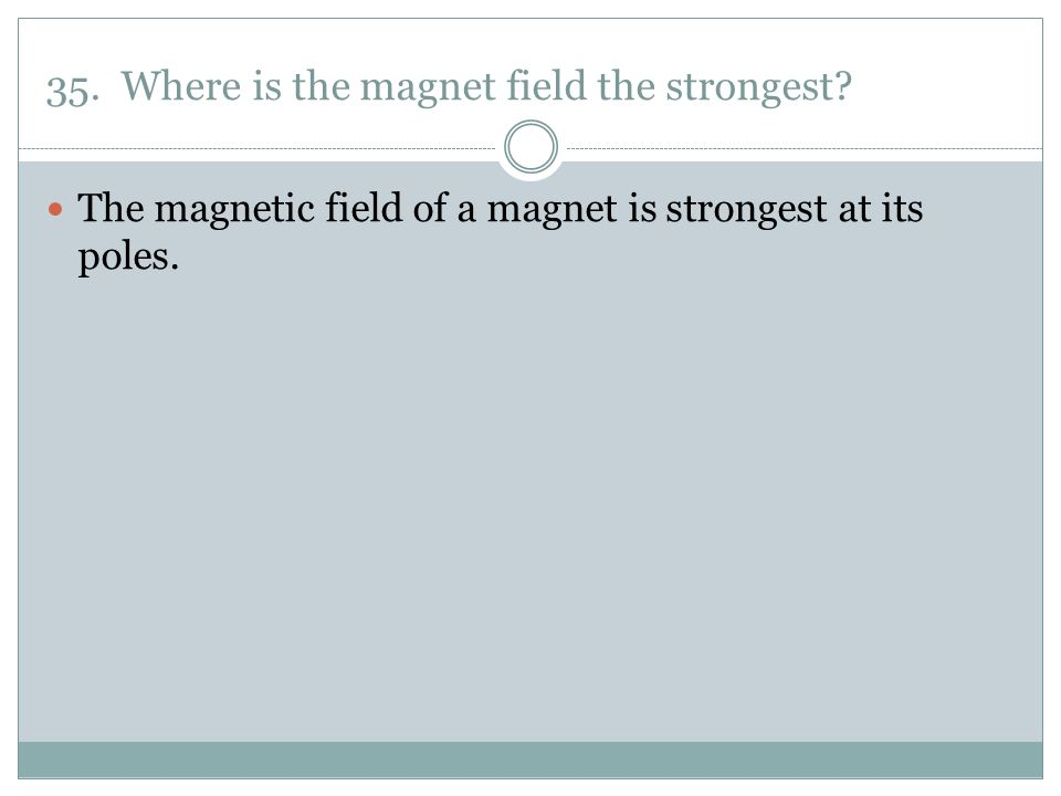 35. Where is the magnet field the strongest