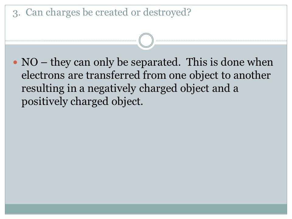 3. Can charges be created or destroyed