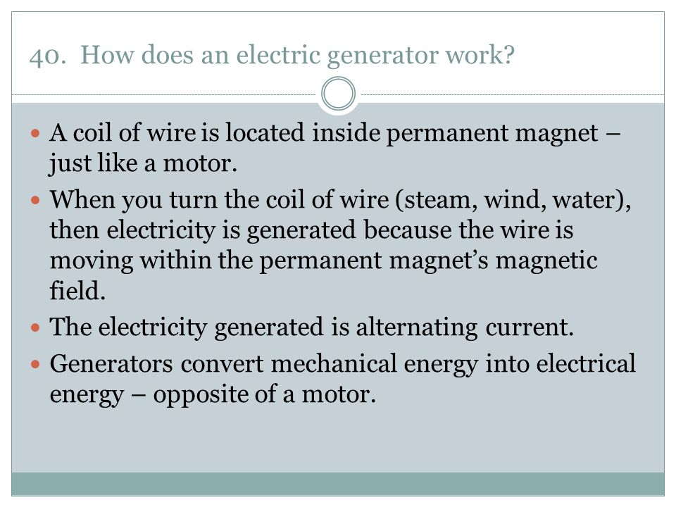 40. How does an electric generator work