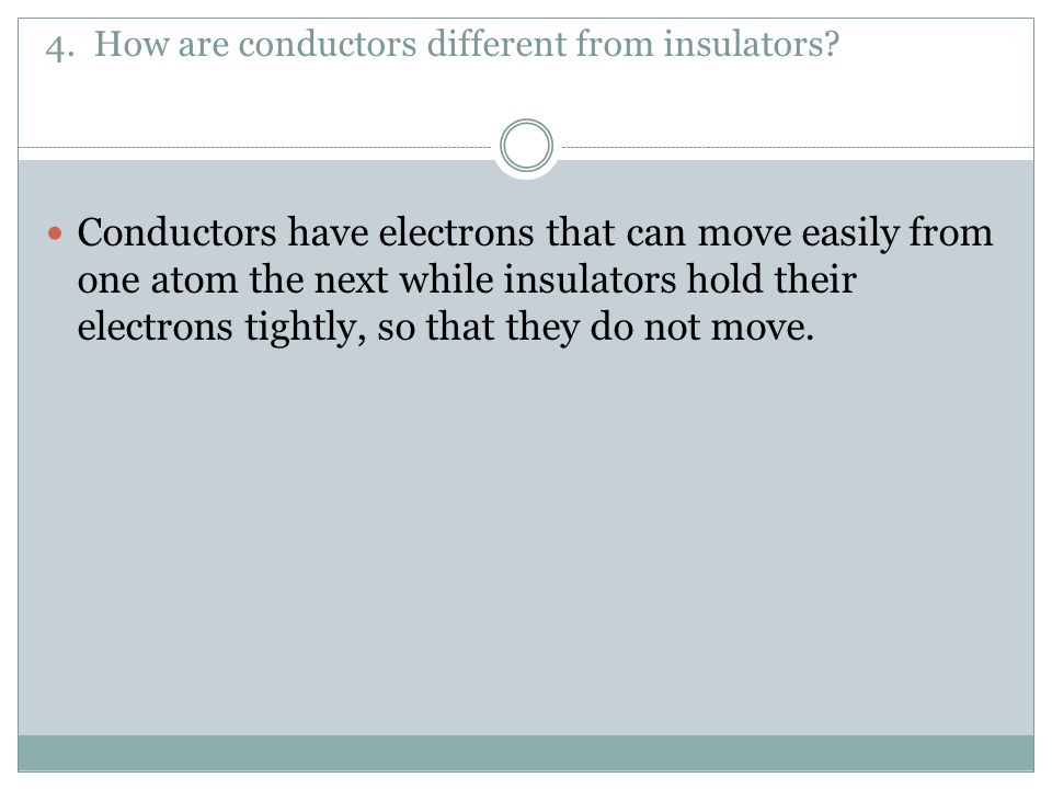 4. How are conductors different from insulators