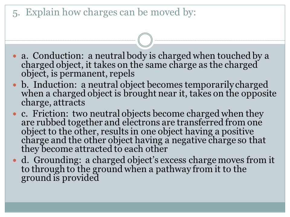 5. Explain how charges can be moved by:
