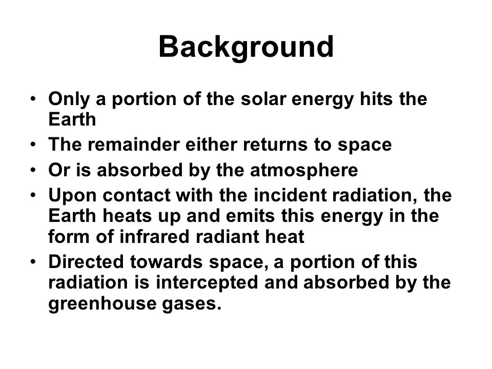 Background Only a portion of the solar energy hits the Earth