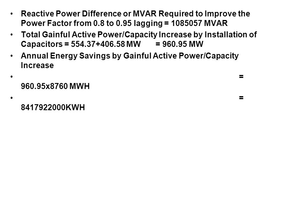 Reactive Power Difference or MVAR Required to Improve the Power Factor from 0.8 to 0.95 lagging = 1085057 MVAR