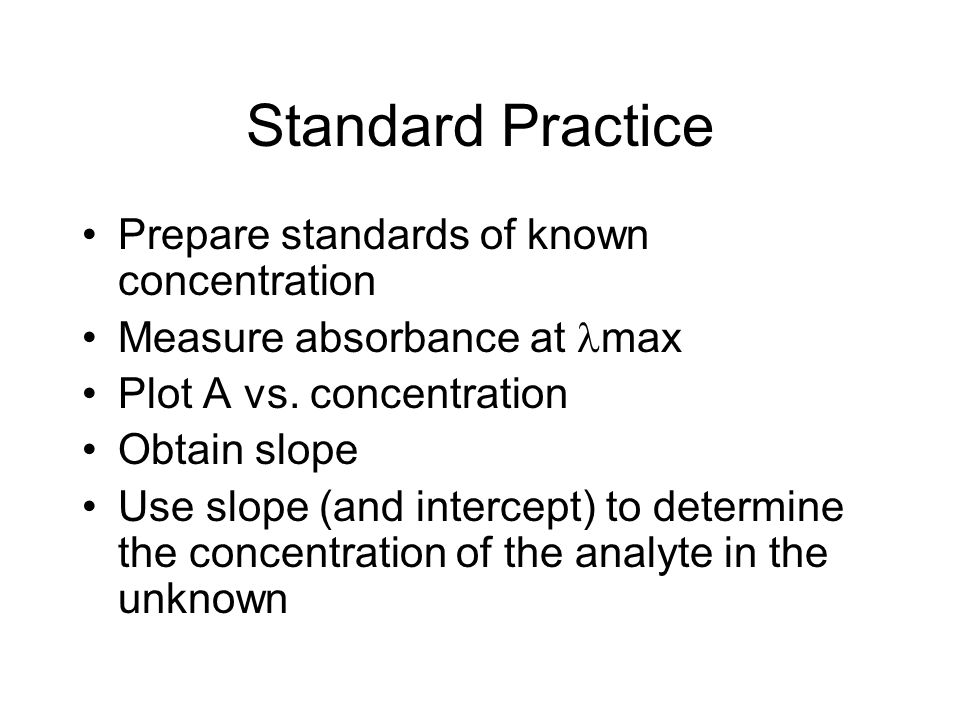 Standard Practice Prepare standards of known concentration