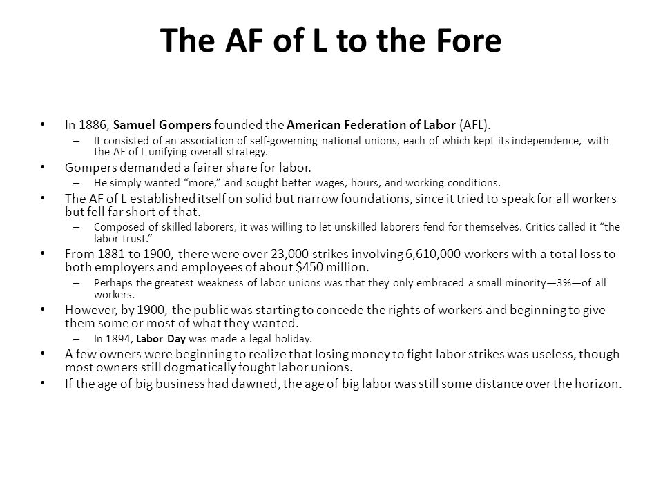 The AF of L to the Fore In 1886, Samuel Gompers founded the American Federation of Labor (AFL).