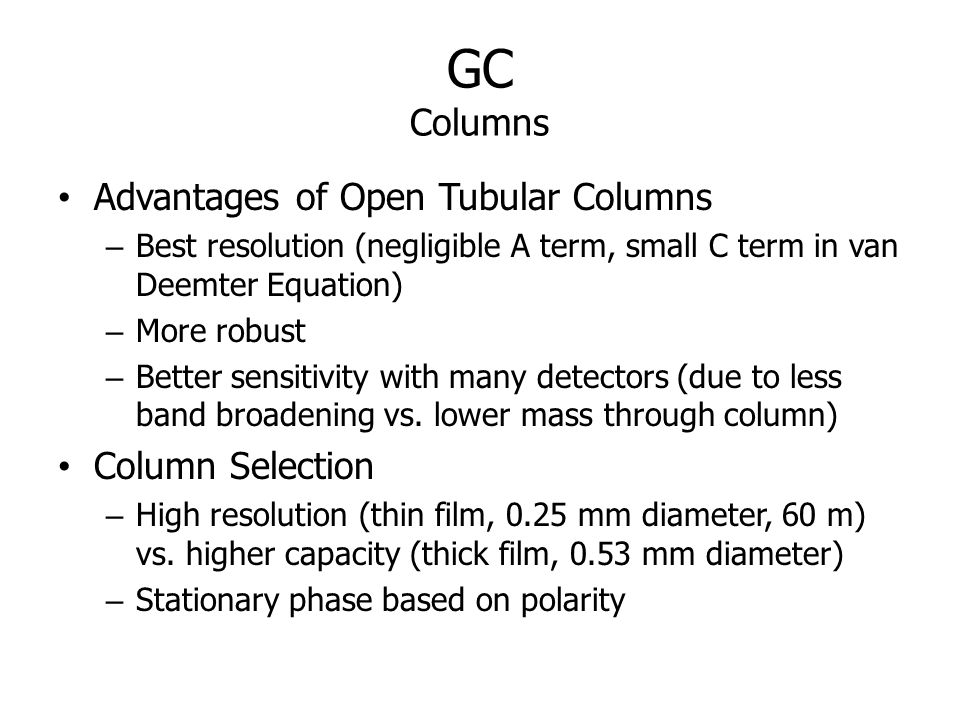 GC Columns Advantages of Open Tubular Columns Column Selection