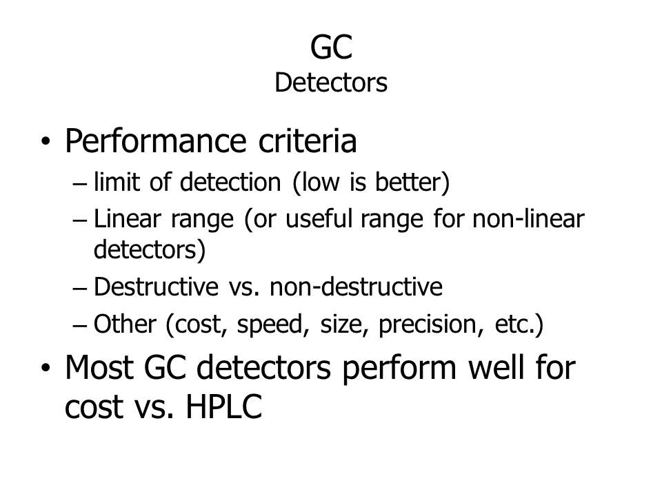 Most GC detectors perform well for cost vs. HPLC