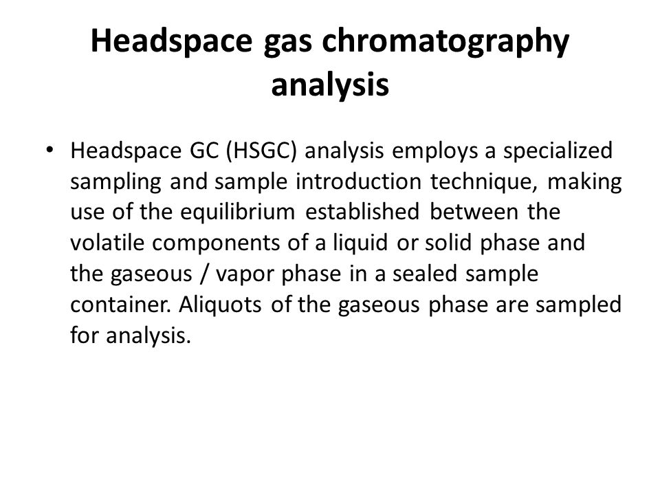 Headspace gas chromatography analysis