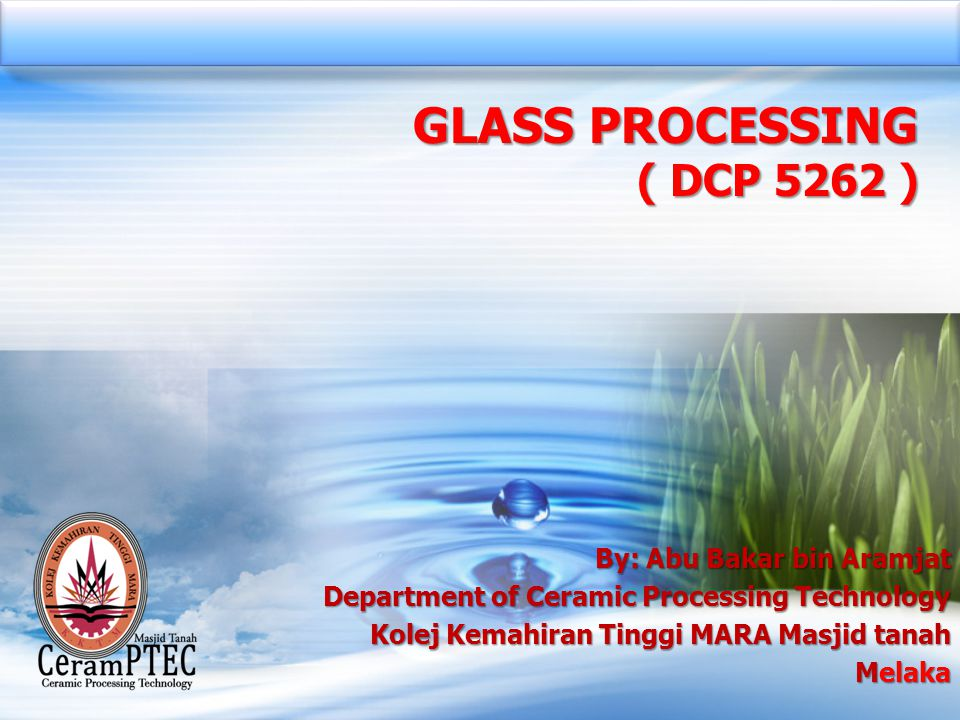 GLASS PROCESSING ( DCP 5262 ) By: Abu Bakar bin Aramjat