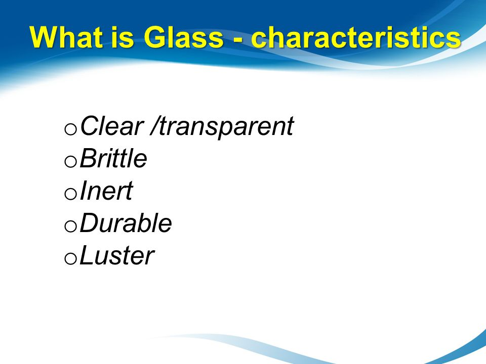 What is Glass - characteristics