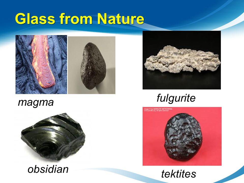 Glass from Nature fulgurite magma obsidian tektites