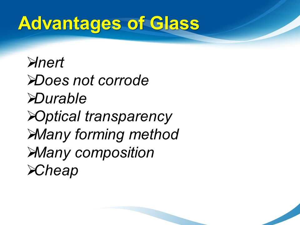 Advantages of Glass Inert Does not corrode Durable