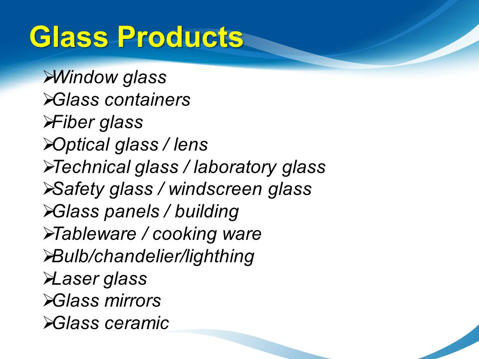 Glass Products Window glass Glass containers Fiber glass