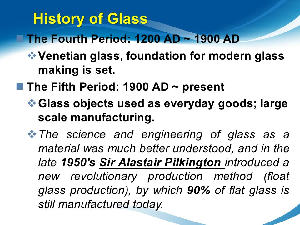 History of Glass The Fourth Period: 1200 AD ~ 1900 AD