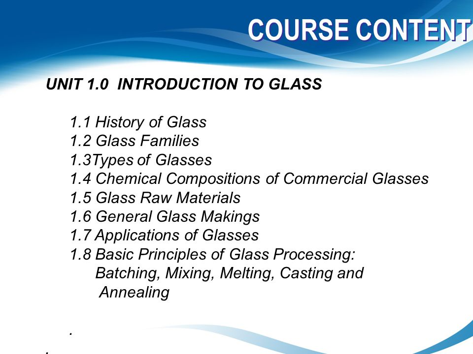 COURSE CONTENT UNIT 1.0 INTRODUCTION TO GLASS 1.1 History of Glass