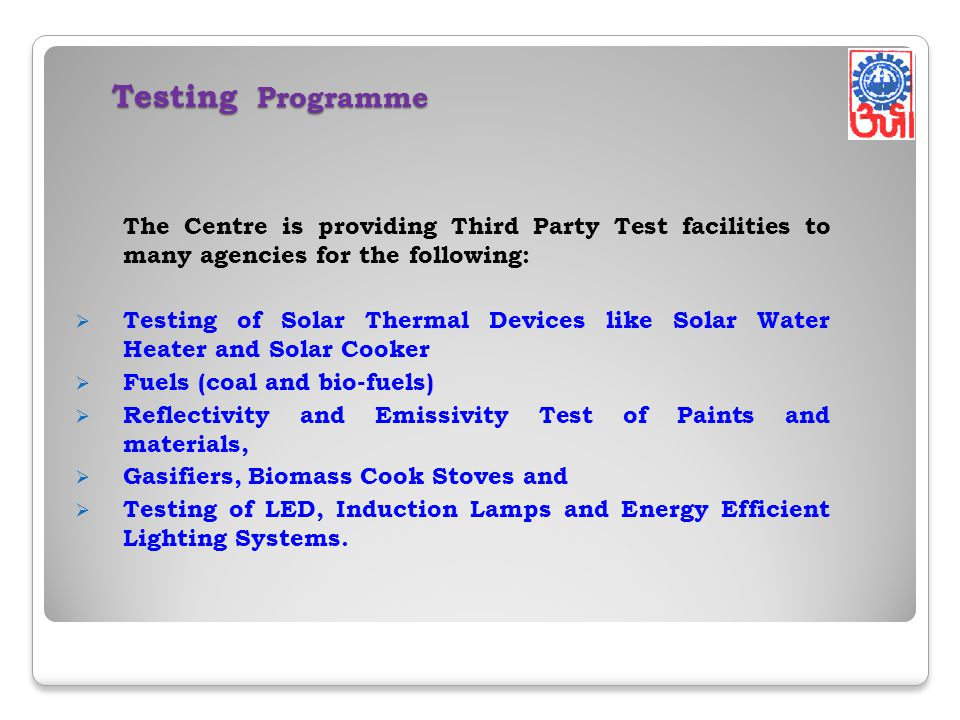 Testing Programme The Centre is providing Third Party Test facilities to many agencies for the following: