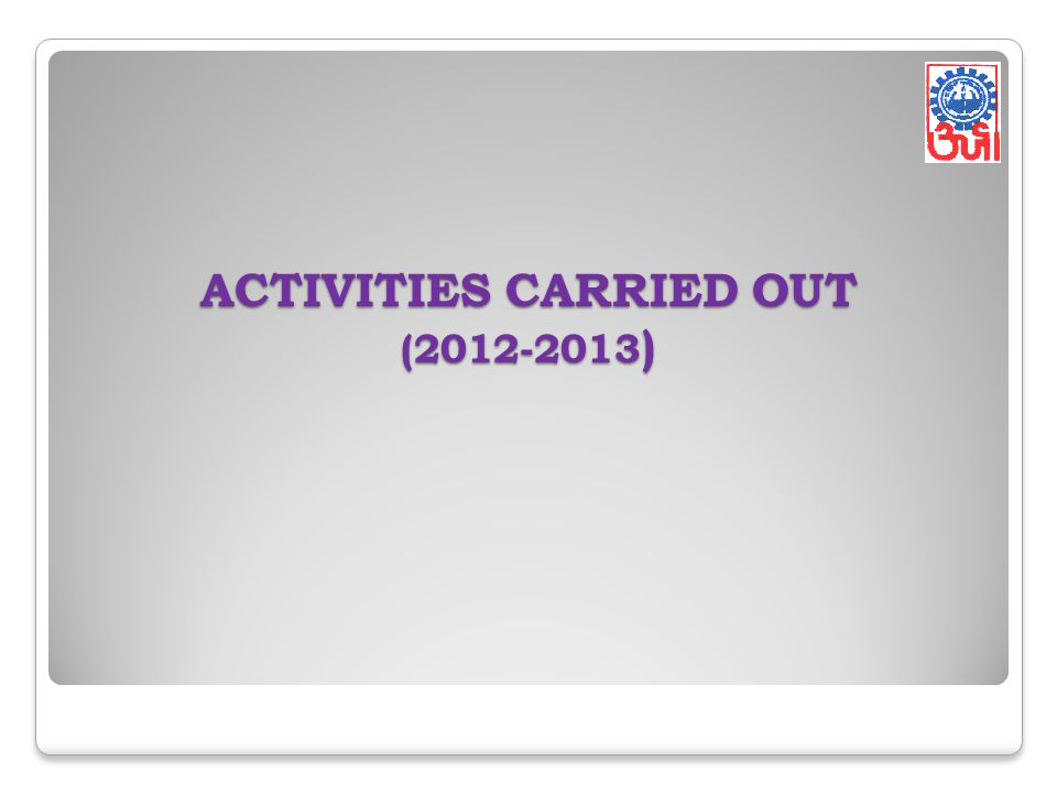 ACTIVITIES CARRIED OUT (2012-2013)