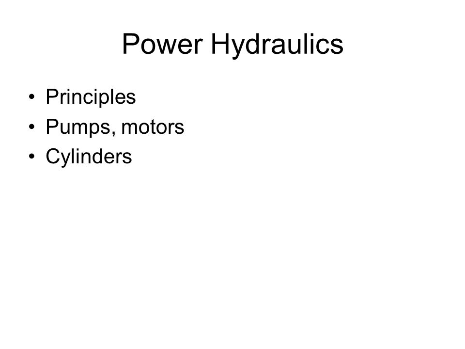 Power Hydraulics Principles Pumps, motors Cylinders