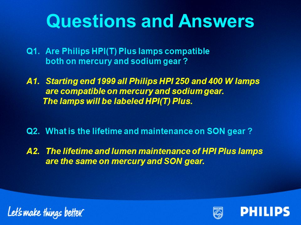 Questions and Answers Q1. Are Philips HPI(T) Plus lamps compatible both on mercury and sodium gear