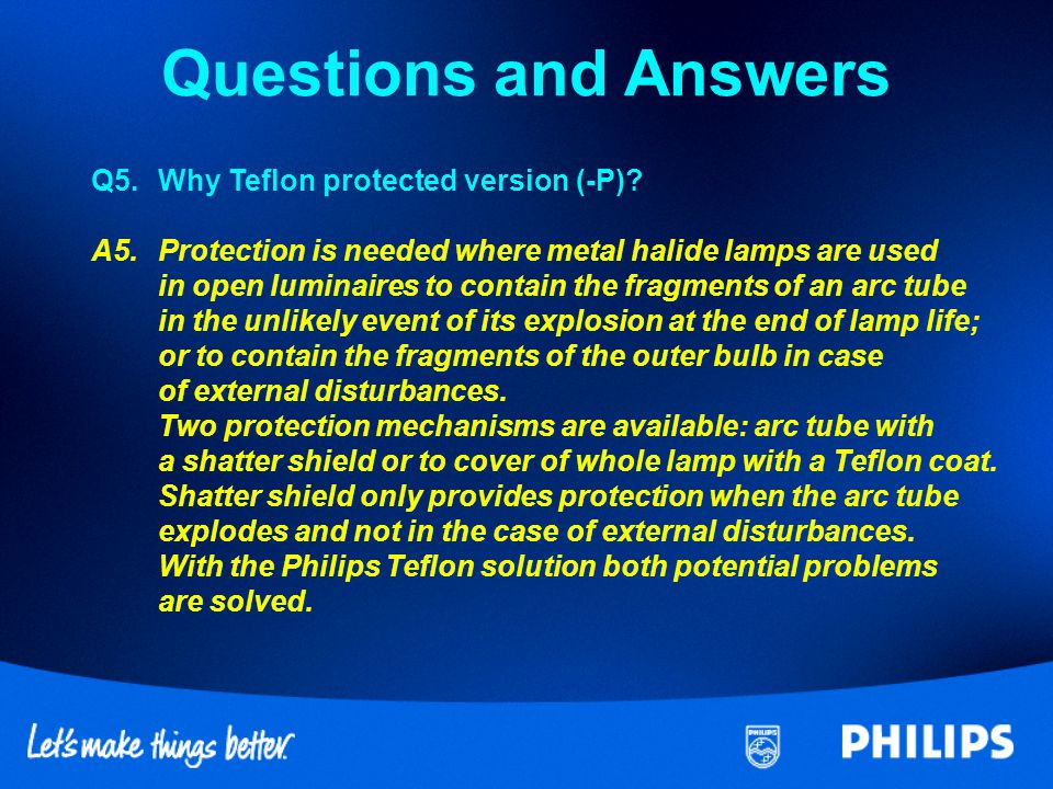 Questions and Answers Q5. Why Teflon protected version (-P)
