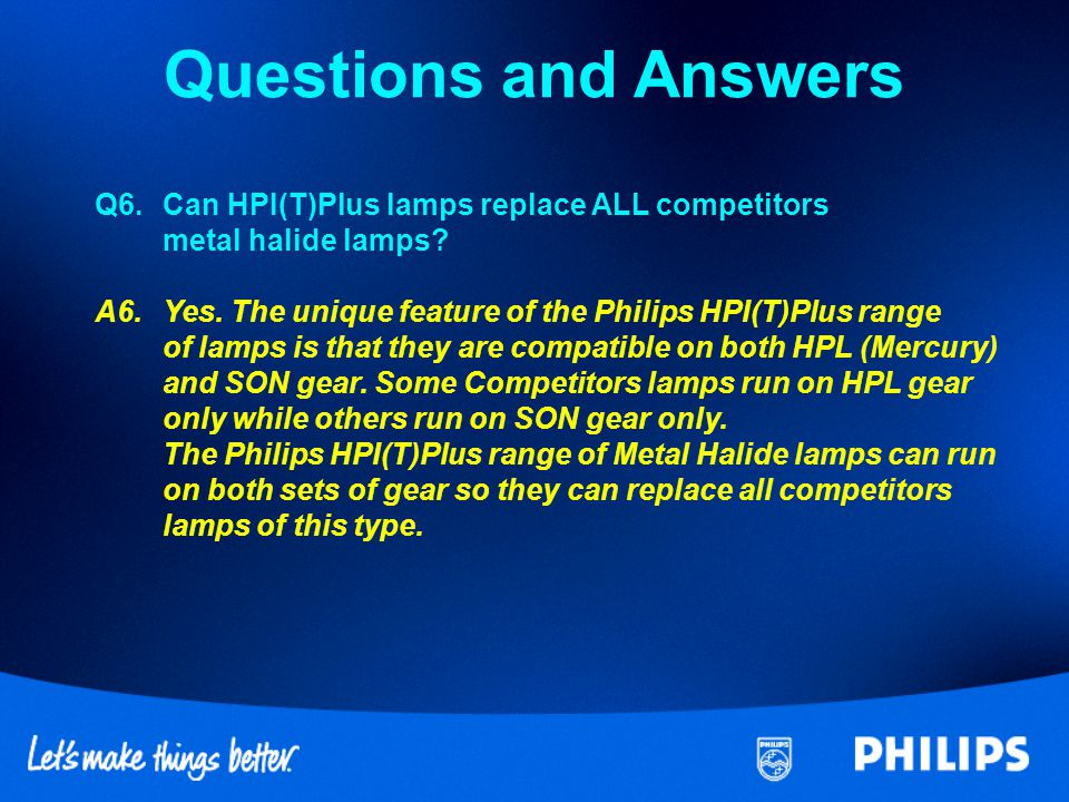 Questions and Answers Q6. Can HPI(T)Plus lamps replace ALL competitors
