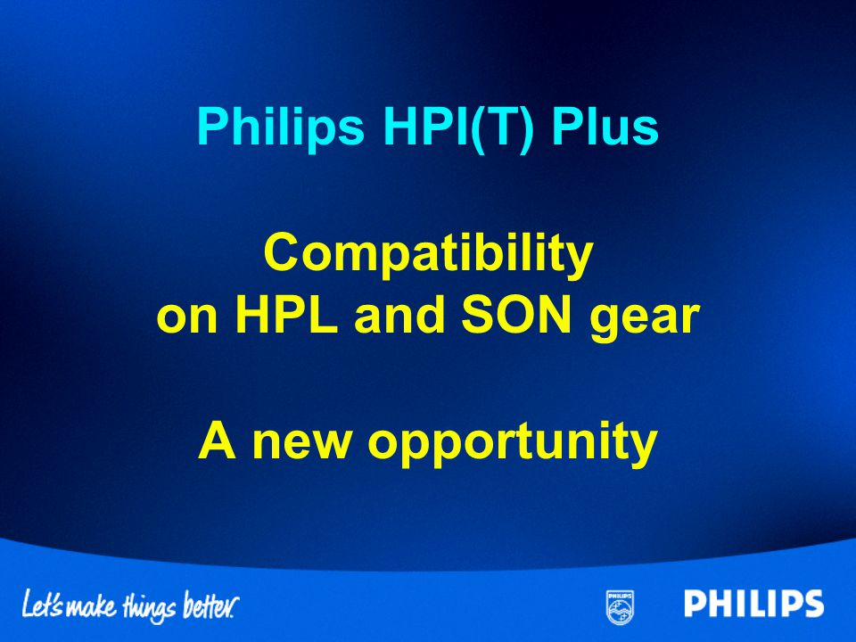 Philips HPI(T) Plus Compatibility on HPL and SON gear A new opportunity