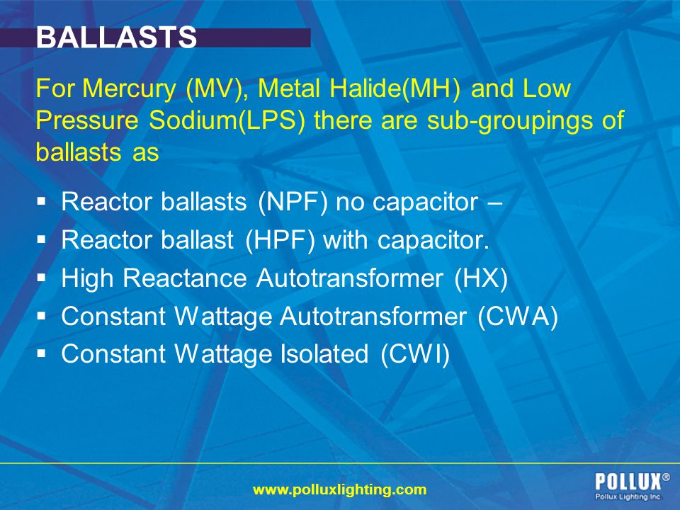 BALLASTS For Mercury (MV), Metal Halide(MH) and Low Pressure Sodium(LPS) there are sub-groupings of ballasts as.