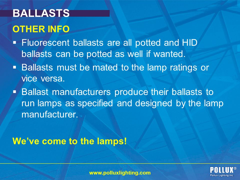 BALLASTS OTHER INFO. Fluorescent ballasts are all potted and HID ballasts can be potted as well if wanted.