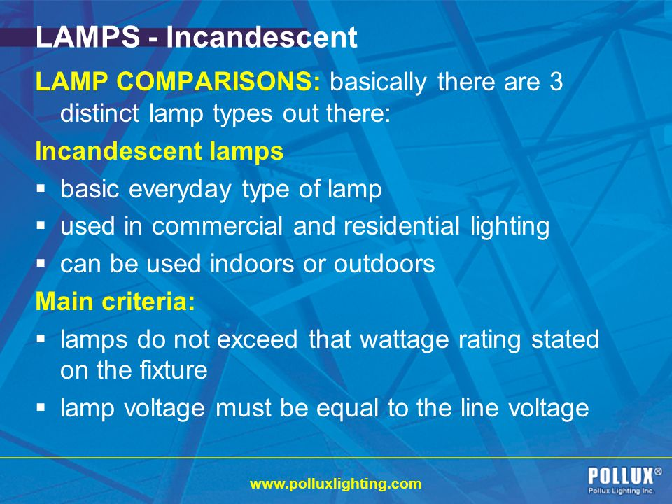 LAMPS - Incandescent LAMP COMPARISONS: basically there are 3 distinct lamp types out there: Incandescent lamps.
