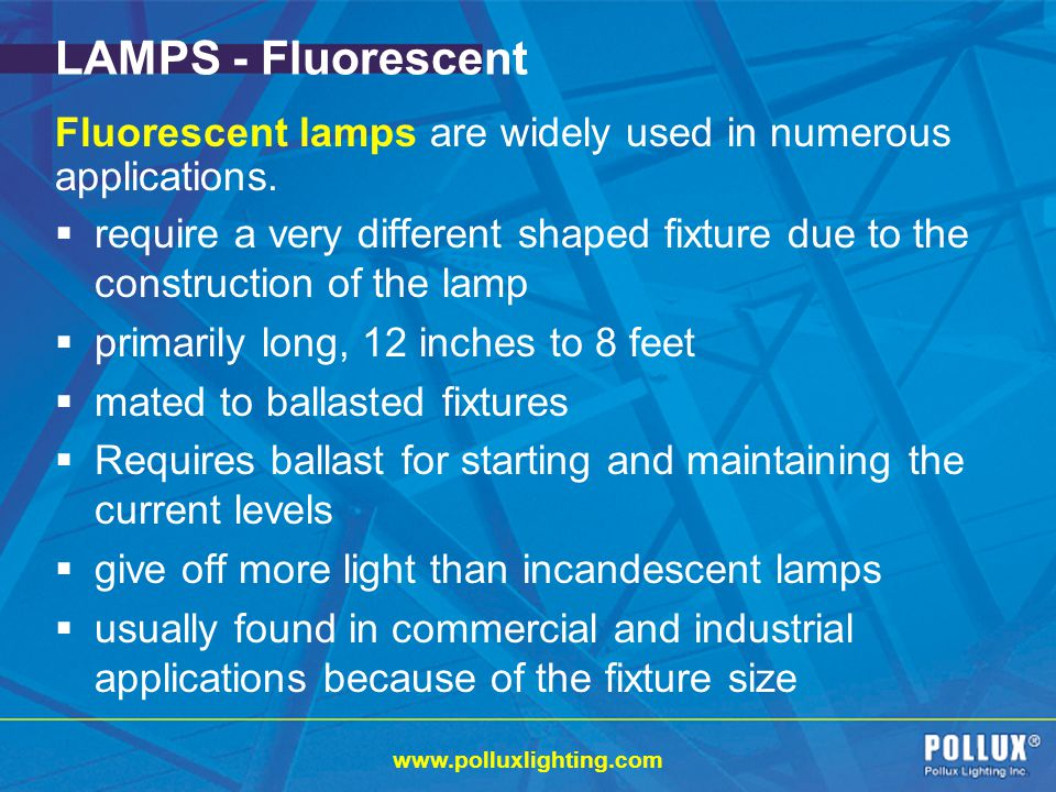 LAMPS - Fluorescent Fluorescent lamps are widely used in numerous applications.