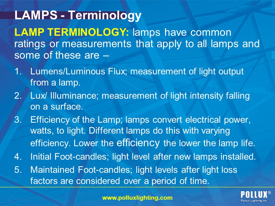 LAMPS - Terminology LAMP TERMINOLOGY: lamps have common ratings or measurements that apply to all lamps and some of these are –