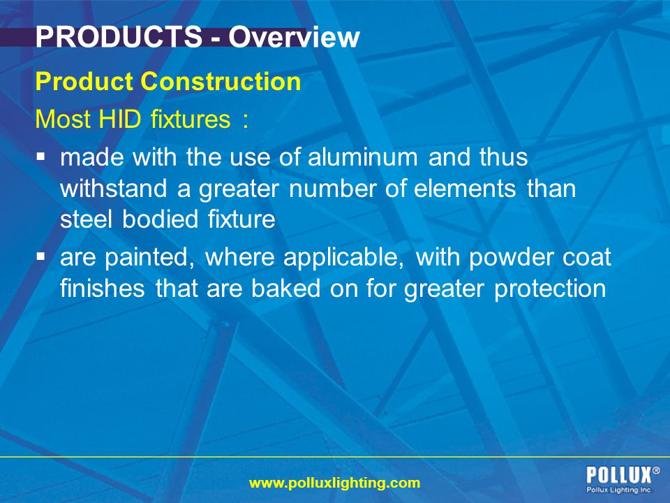 PRODUCTS - Overview Product Construction Most HID fixtures :