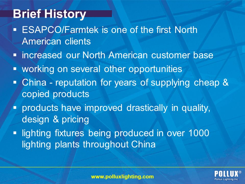 Brief History ESAPCO/Farmtek is one of the first North American clients. increased our North American customer base.