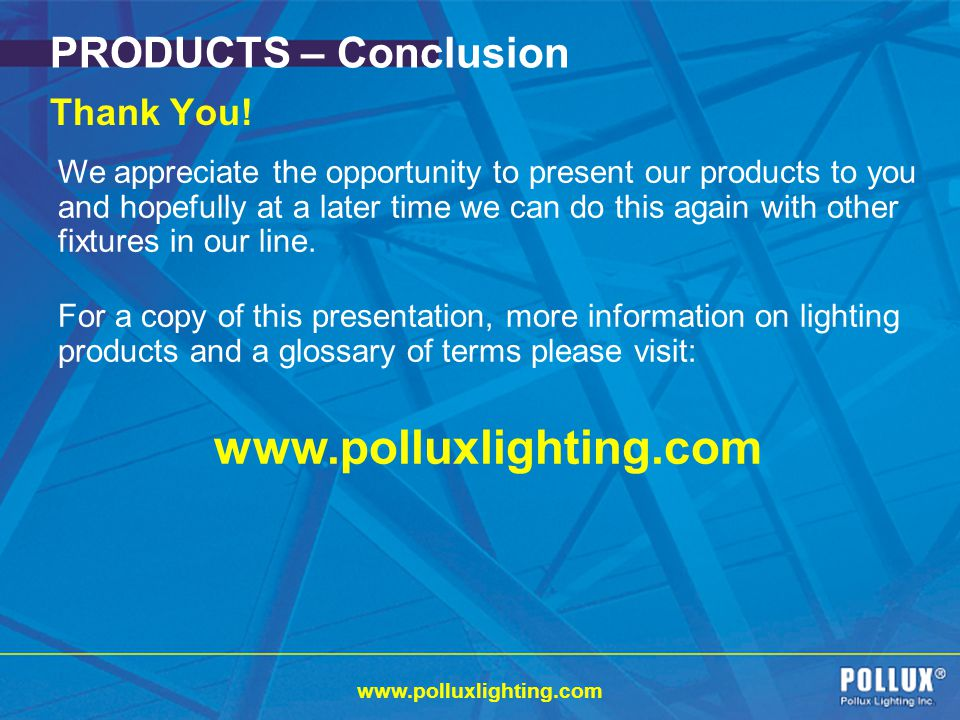 www.polluxlighting.com PRODUCTS – Conclusion Thank You!
