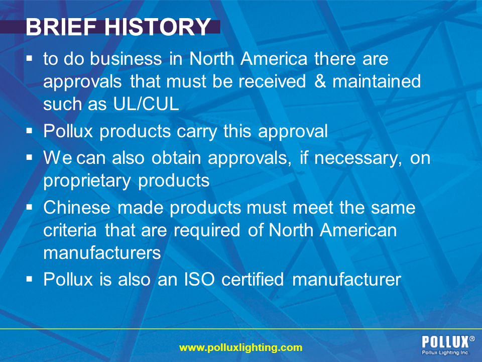 BRIEF HISTORY to do business in North America there are approvals that must be received & maintained such as UL/CUL.