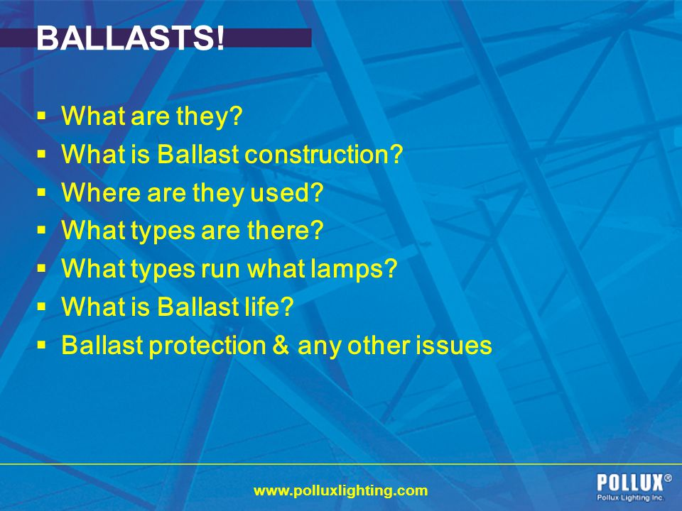 BALLASTS! What are they What is Ballast construction