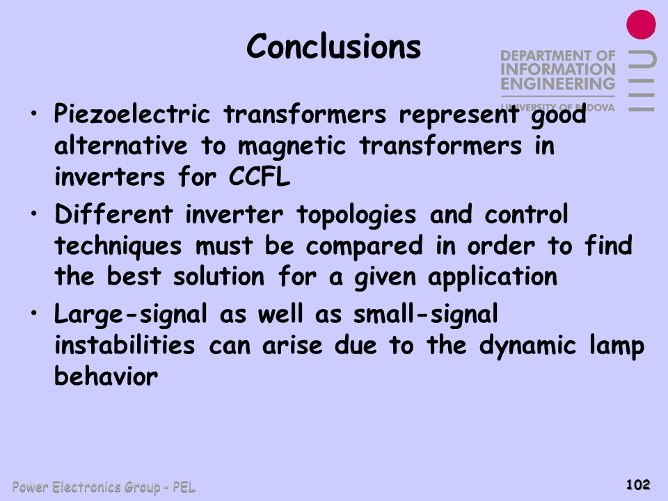 Conclusions Piezoelectric transformers represent good alternative to magnetic transformers in inverters for CCFL.
