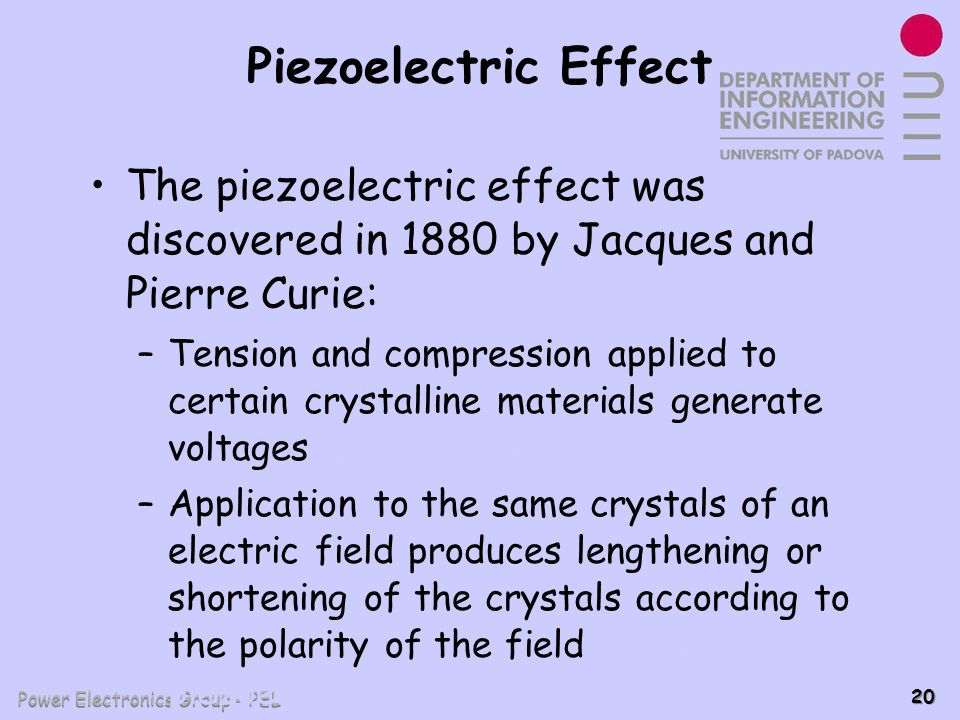 Piezoelectric Effect The piezoelectric effect was discovered in 1880 by Jacques and Pierre Curie:
