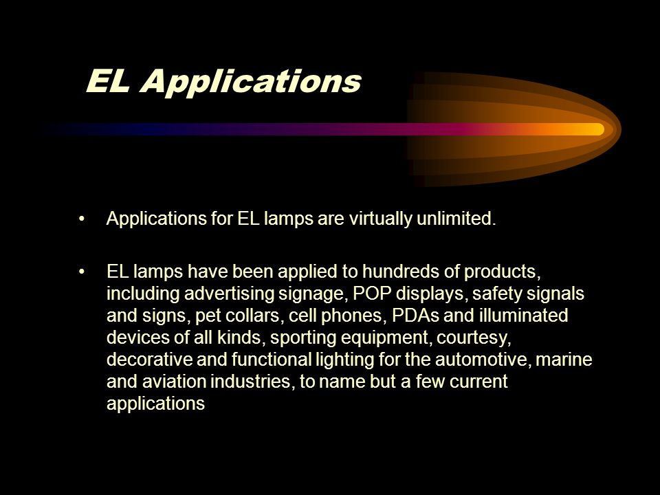 EL Applications Applications for EL lamps are virtually unlimited.