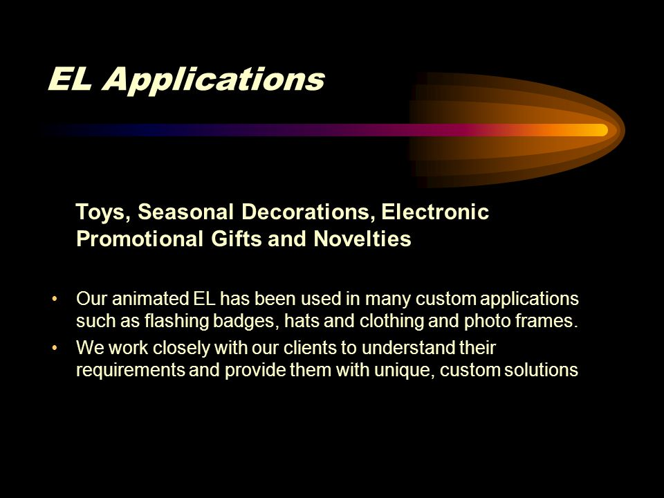 EL Applications Toys, Seasonal Decorations, Electronic Promotional Gifts and Novelties.