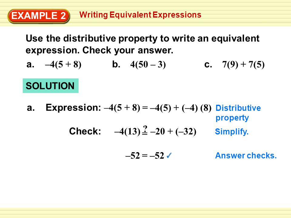 EXAMPLE 2 Writing Equivalent Expressions. Use the distributive property to write an equivalent expression. Check your answer.