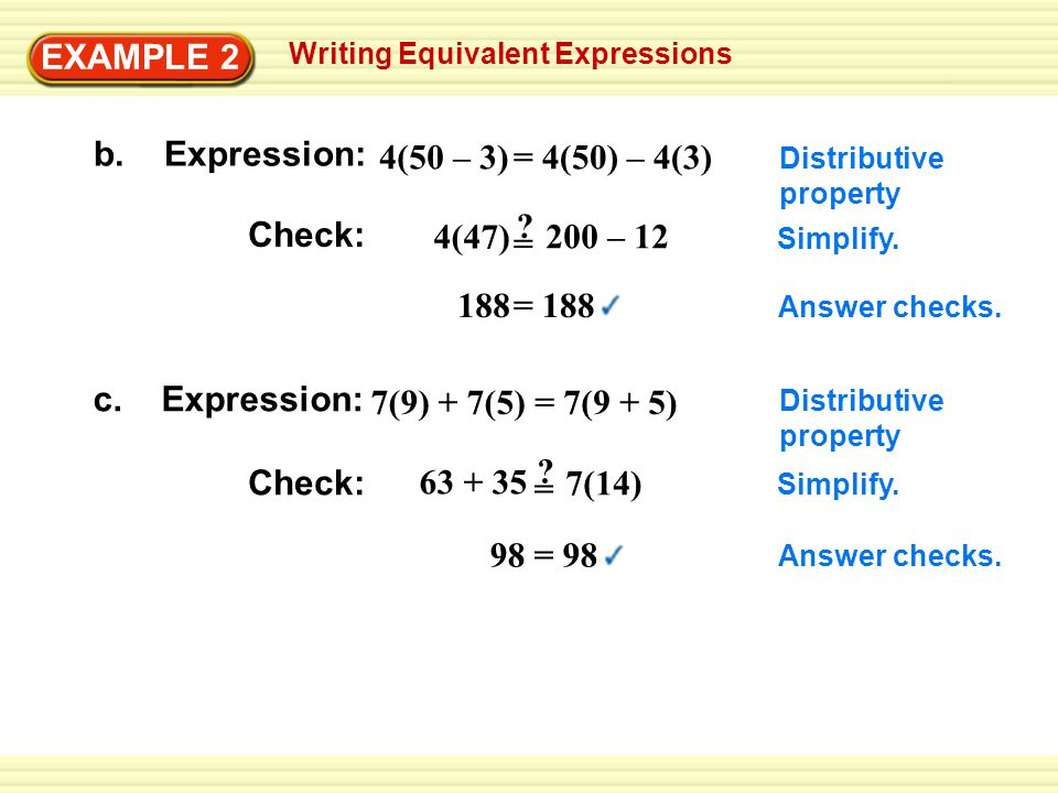 EXAMPLE 2 b. Expression: 4(50 – 3) = 4(50) – 4(3) = 200 – 12 Check: